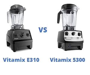 Vitamix E310 vs 5300