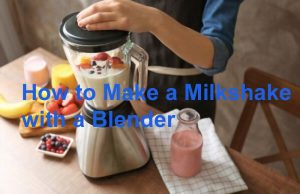 How to Make a Milkshake with a Blender